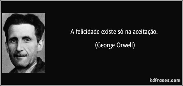 frase-a-felicidade-existe-so-na-aceitacao-george-orwell-151825